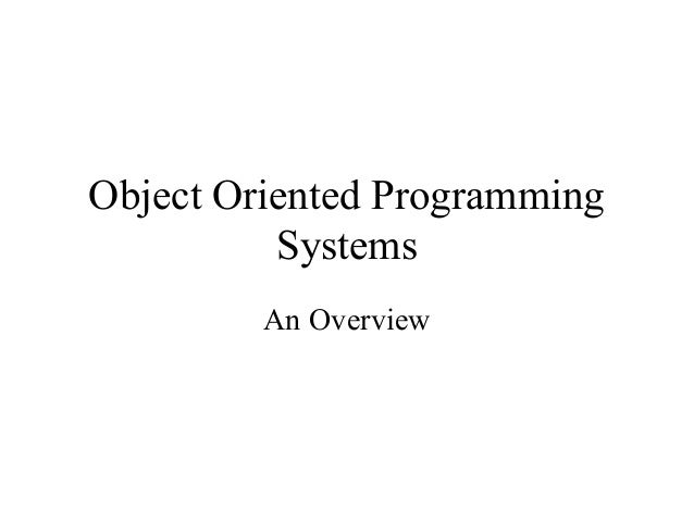 Object Oriented Programming Systems An Overview