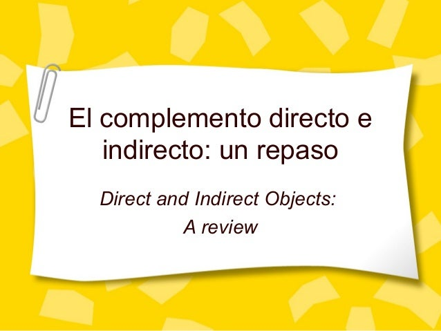El complemento directo e indirecto: un repaso Direct and Indirect Objects: A review
