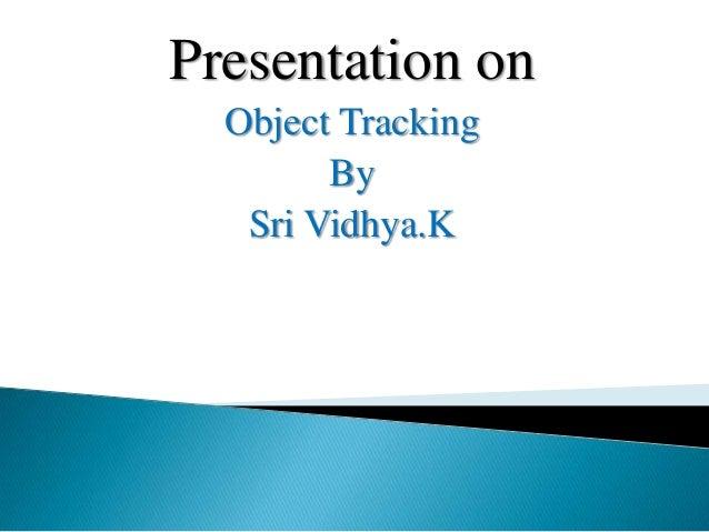 Presentation on Object Tracking By Sri Vidhya.K