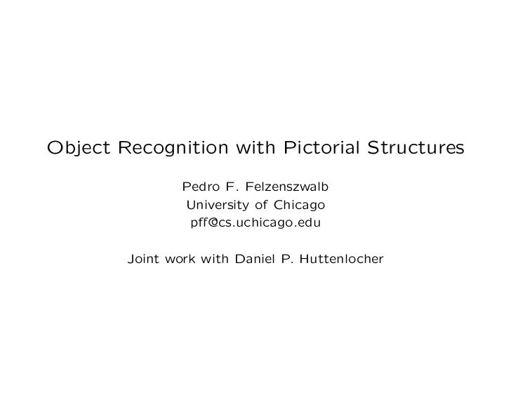 Object Recognition with Pictorial Structures                Pedro F. Felzenszwalb                University of Chicago    ...
