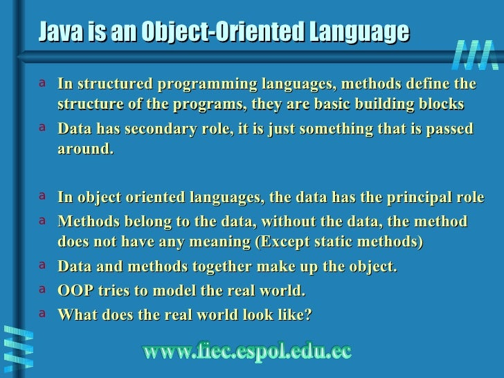 Java is an Object-Oriented Language <ul><li>In structured programming languages, methods define the structure of the progr...