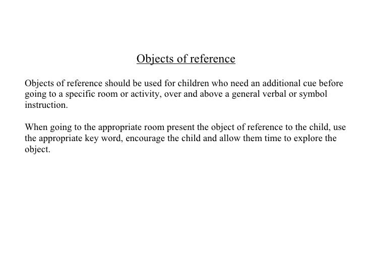 Objects of referenceObjects of reference should be used for children who need an additional cue beforegoing to a specific ...