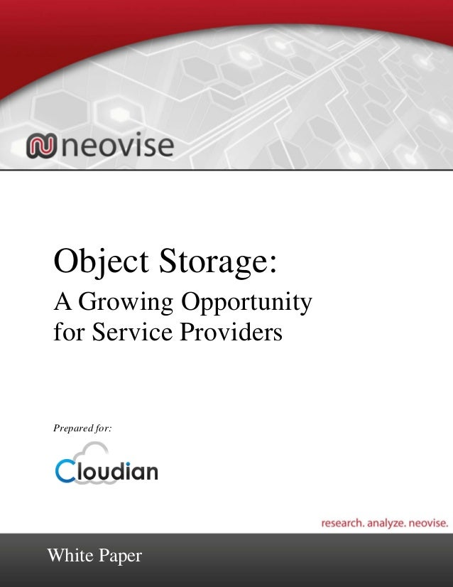 ©2012 Neovise, LLC. All Rights Reserved. Object Storage: A Growing Opportunity for Service Providers Prepared for: White P...