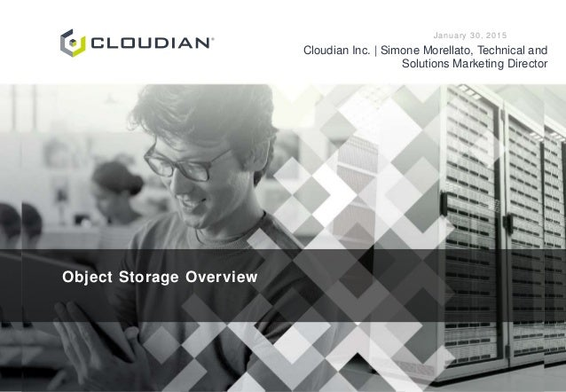 TITLE SUBTITLE DATE Cloudian Inc. | Presenter Object Storage Overview January 30, 2015 Cloudian Inc. | Simone Morellato, T...