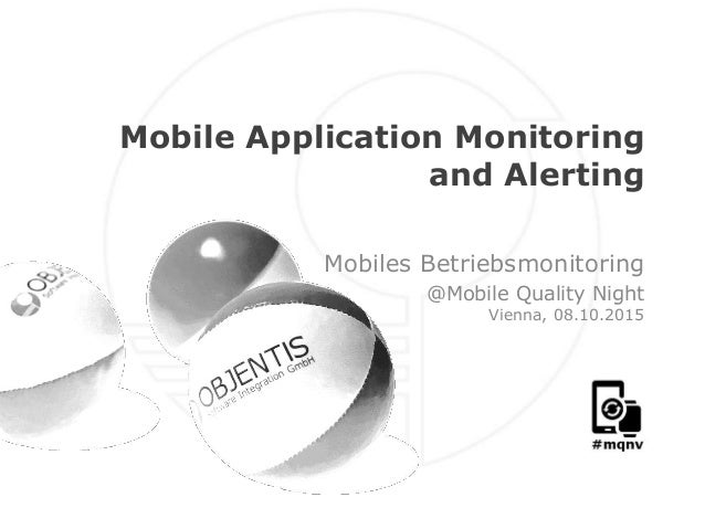 www.objentis.com Mobile Application Monitoring and Alerting Mobiles Betriebsmonitoring @Mobile Quality Night Vienna, 08.10...
