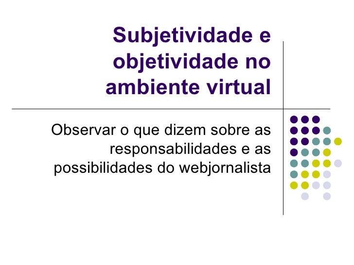 Objetividade e Subjetividade no ambiente virtual