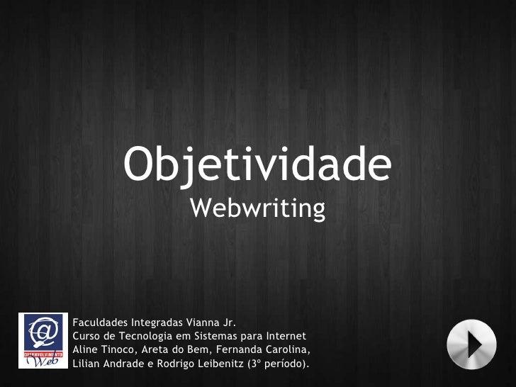 Objetividade Webwriting Faculdades Integradas Vianna Jr. Curso de Tecnologia em Sistemas para Internet Aline Tinoco, Areta...