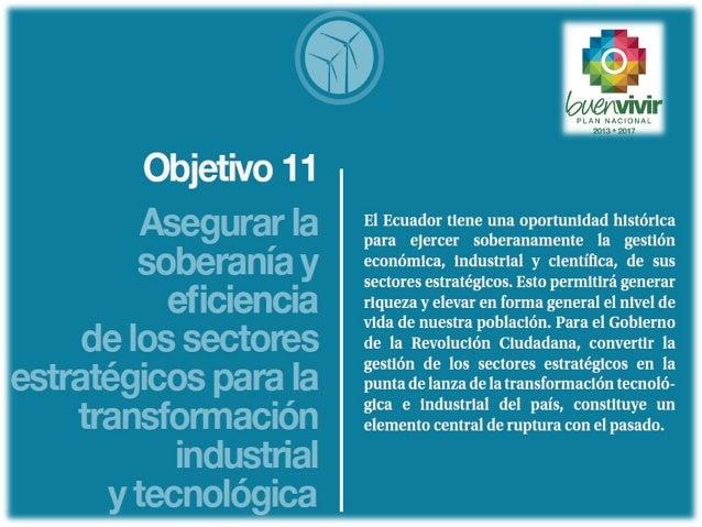Para el Gobierno de la Revolución Ciudadana, convertir la gestión de los sectores estratégicos en la punta de lanza de la ...