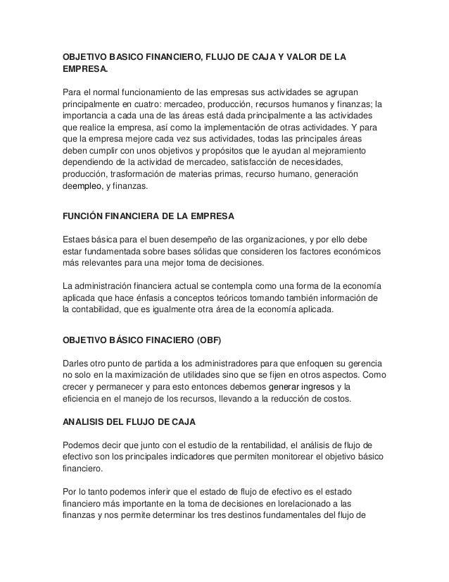 OBJETIVO BASICO FINANCIERO, FLUJO DE CAJA Y VALOR DE LA EMPRESA. Para el normal funcionamiento de las empresas sus activid...