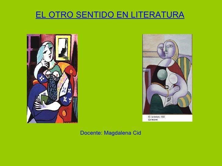 EL OTRO SENTIDO EN LITERATURA             Docente: Magdalena Cid