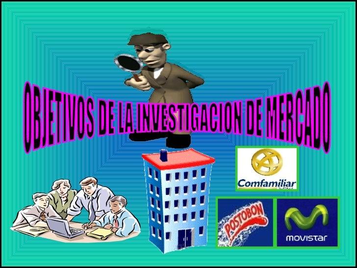 OBJETIVOS DE LA INVESTIGACION DE MERCADO