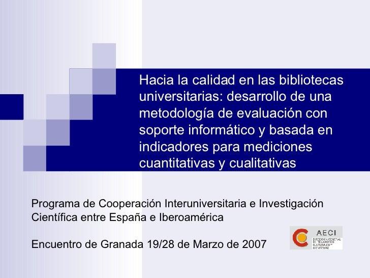 Hacia la calidad en las bibliotecas universitarias: desarrollo de una metodología de evaluación con soporte informático y ...