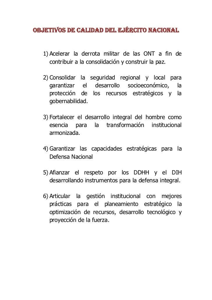 OBJETIVOS DE CALIDAD DEL EJÉRCITO NACIONAL  1) Acelerar la derrota militar de las ONT a fin de     contribuir a la consoli...