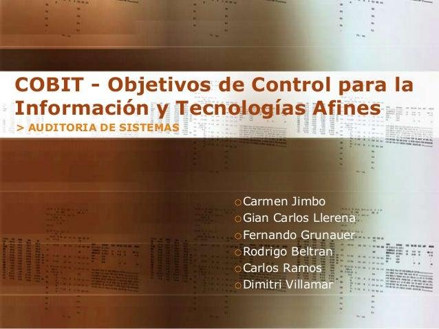COBIT - Objetivos de Control para la Información y Tecnologías Afines > AUDITORIA DE SISTEMAS  oCarmen Jimbo oGian Carlos ...
