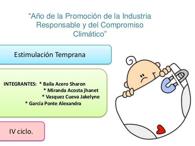"""""""Año de la Promoción de la Industria  Responsable y del Compromiso  Climático""""  Estimulación Temprana  INTEGRANTES: * Bail..."""