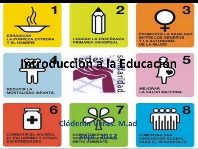 Introduccion a la Educación  Clédenin Veras. M.ad Sept. 2013