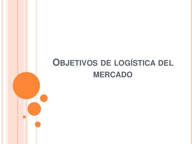 Objetivos de logística del mercado<br />