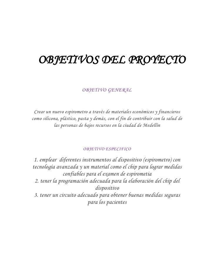 1977080objetivos del proyectoobjetivos del proyecto<br />OBJETIVO GENERAL<br />Crear un nuevo espirometro a través de mate...