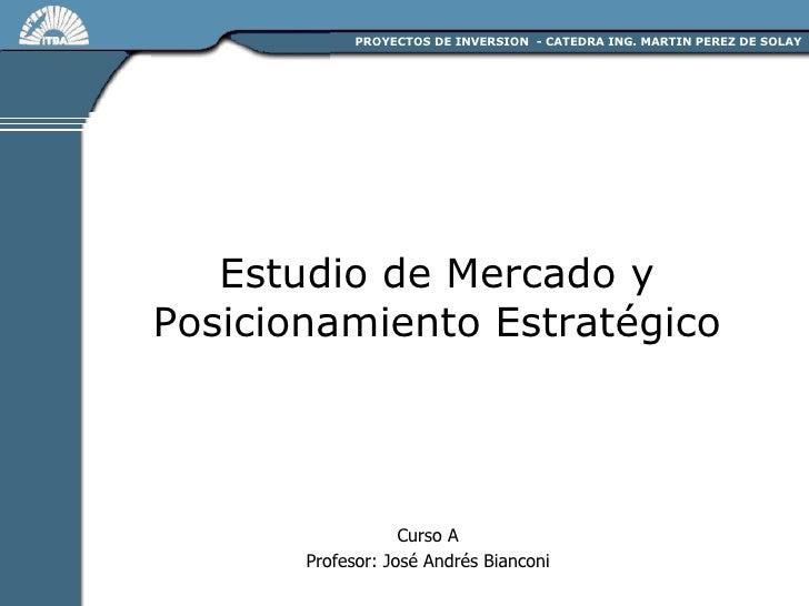 Estudio de Mercado y Posicionamiento Estratégico Curso A Profesor:  José Andrés Bianconi