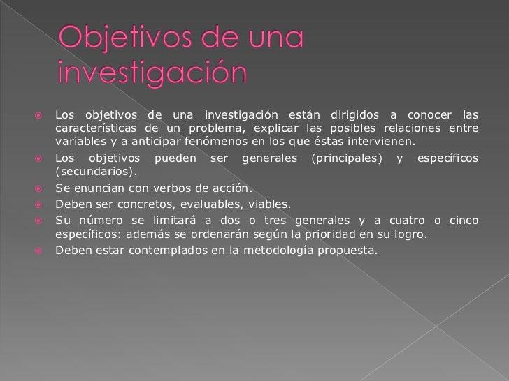    Los objetivos de una investigación están dirigidos a conocer las    características de un problema, explicar las posib...