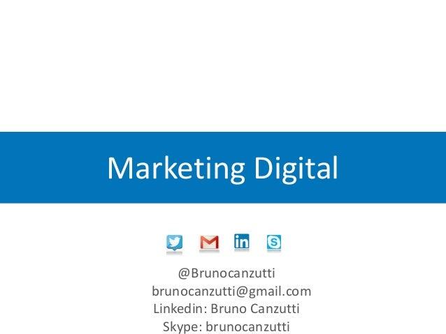 Marketing Digital @Brunocanzutti brunocanzutti@gmail.com Linkedin: Bruno Canzutti Skype: brunocanzutti