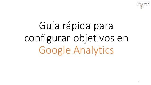 Guía rápida para configurar objetivos en Google Analytics 1