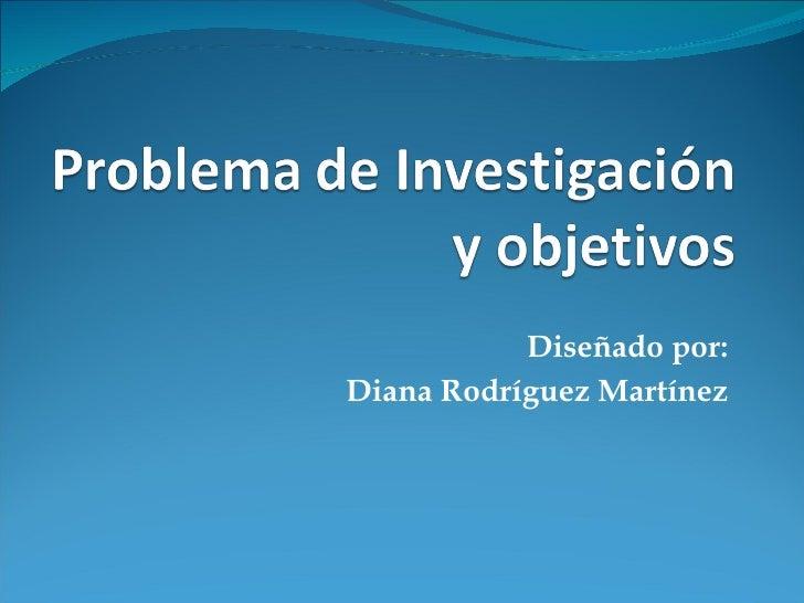 Diseñado por:  Diana Rodríguez Martínez