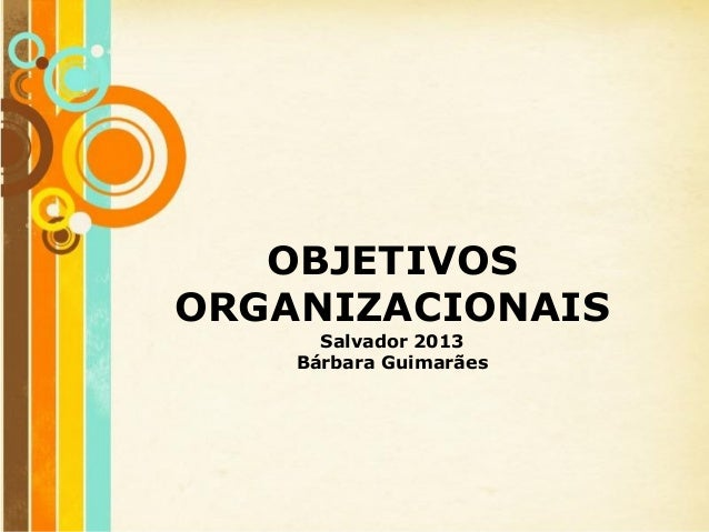 OBJETIVOSORGANIZACIONAIS        Salvador 2013      Bárbara Guimarães   Free Powerpoint Templates                          ...