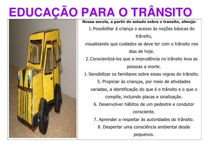 EDUCAÇÃO PARA O TRÂNSITO          Nossa escola, a partir do estudo sobre o transito, almeja:             1. Possibilitar à...