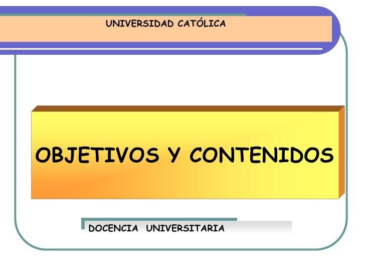 UNIVERSIDAD CATÓLICA     OBJETIVOS Y CONTENIDOS      DOCENCIA UNIVERSITARIA