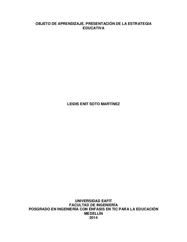 OBJETO DE APRENDIZAJE. PRESENTACIÓN DE LA ESTRATEGIA EDUCATIVA LEIDIS ENIT SOTO MARTÍNEZ UNIVERSIDAD EAFIT FACULTAD DE ING...