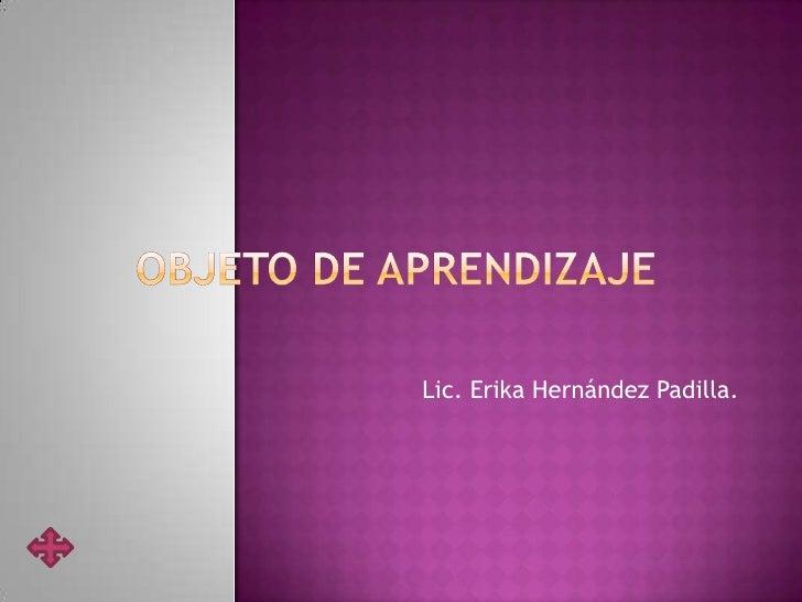 Lic. Erika Hernández Padilla.