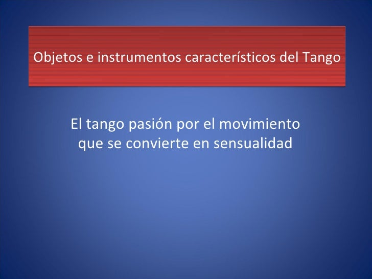 Objetos e Instrumentos CaracteríSticos Del Tango