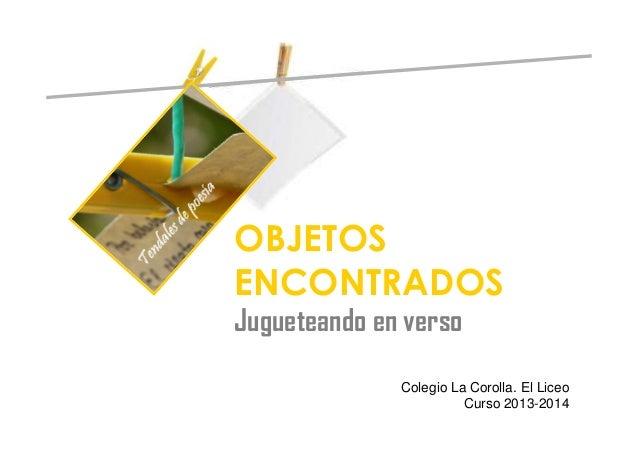 OBJETOS ENCONTRADOS Colegio La Corolla. El Liceo Curso 2013-2014 Jugueteando en verso