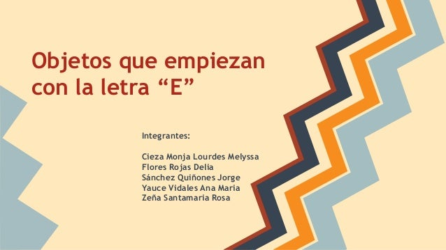 """Objetos que empiezan con la letra """"E"""" Integrantes: Cieza Monja Lourdes Melyssa Flores Rojas Delia Sánchez Quiñones Jorge Y..."""