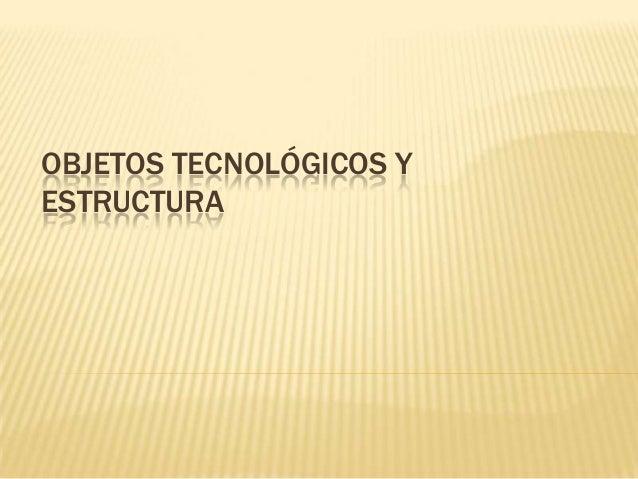 OBJETOS TECNOLÓGICOS YESTRUCTURA
