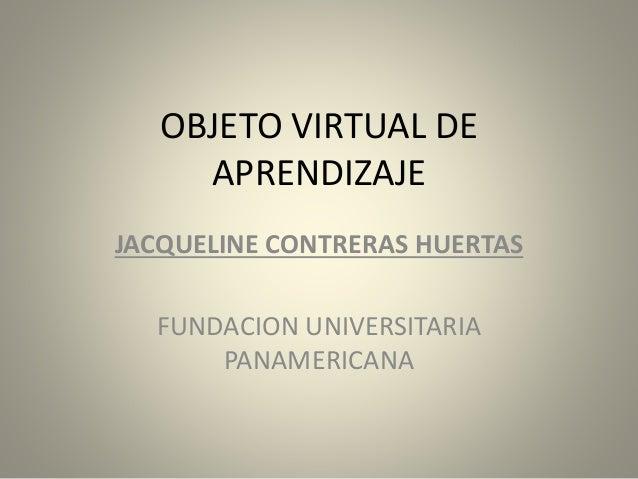OBJETO VIRTUAL DE APRENDIZAJE JACQUELINE CONTRERAS HUERTAS FUNDACION UNIVERSITARIA PANAMERICANA