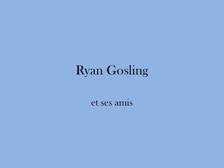 Ryan Gosling  et ses amis