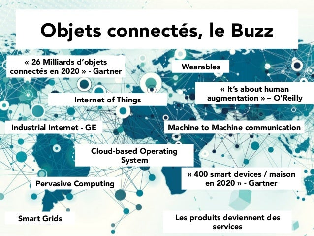 «26 Milliards d'objets connectés en 2020» - Gartner Cloud-based Operating System Wearables Machine to Machine communicat...