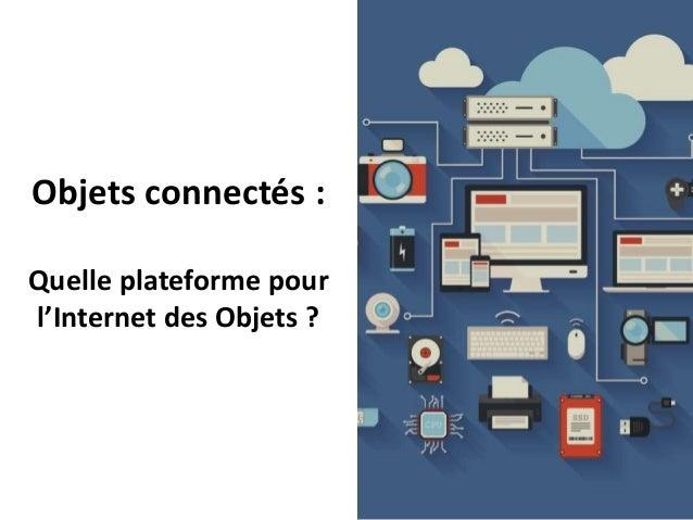 Objets connectés : Quelle plateforme pour l'Internet des Objets ?