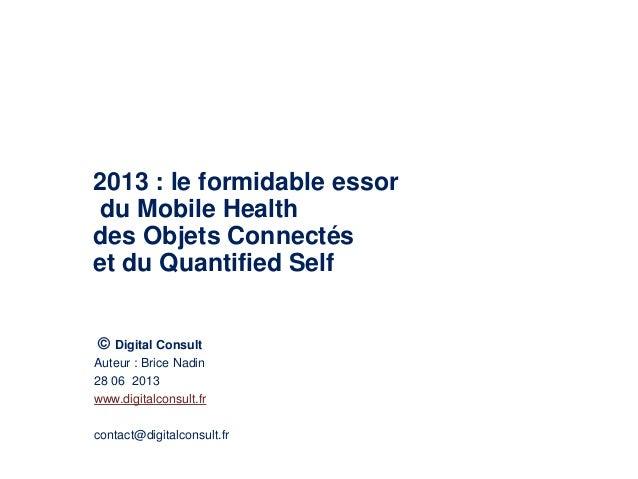 2013 : le formidable essor du Mobile Health des Objets Connectés et du Quantified Self © Digital Consult Auteur : Brice Na...