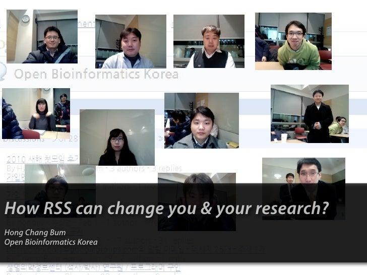 How RSS can change you & your research? Hong Chang Bum Open Bioinformatics Korea