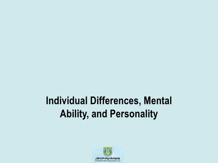 Individual Differences, Mental   Ability, and Personality