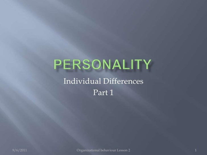 Personality<br />9/6/2011<br />Organizational behaviour Lesson 2<br />1<br />Individual Differences<br />Part 1<br />