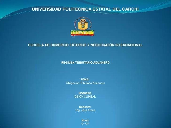 UNIVERSIDAD POLITECNICA ESTATAL DEL CARCHIESCUELA DE COMERCIO EXTERIOR Y NEGOCIACIÓN INTERNACIONAL                REGIMEN ...