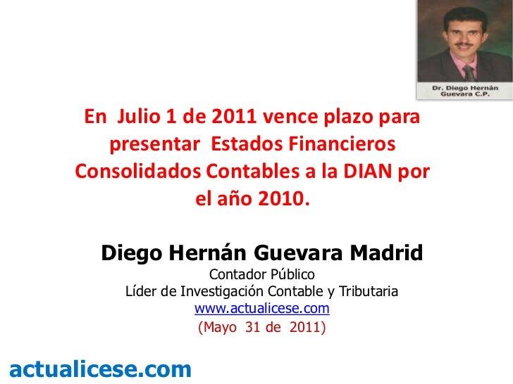 En  Julio 1 de 2011 vence plazo para presentar  Estados Financieros Consolidados Contables a la DIAN por el año 2010.<br /...