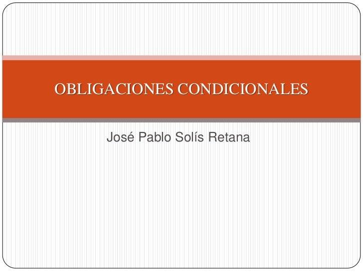 OBLIGACIONES CONDICIONALES     José Pablo Solís Retana
