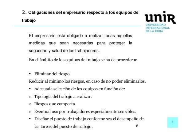 8 8 2. Obligaciones del empresario respecto a los equipos de trabajo El empresario está obligado a realizar todas aquellas...