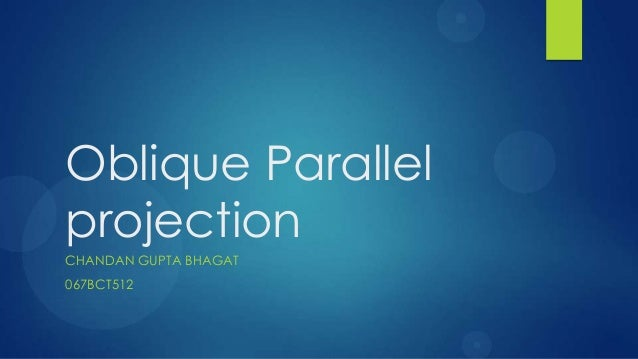 Oblique ParallelprojectionCHANDAN GUPTA BHAGAT067BCT512