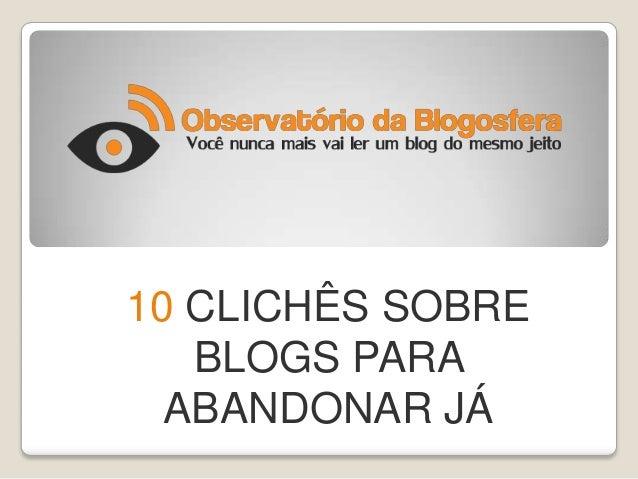 10 CLICHÊS SOBRE BLOGS PARA ABANDONAR JÁ